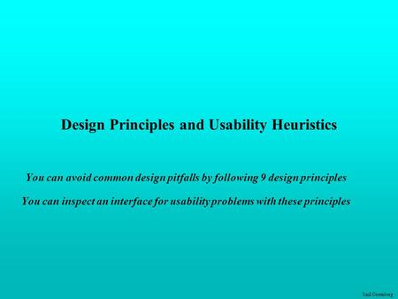 Saul Greenberg Design Principles and Usability Heuristics You can avoid common design pitfalls by following 9 design principles You can inspect an interface.