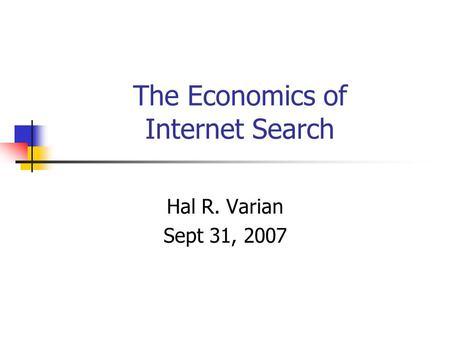 The Economics of Internet Search Hal R. Varian Sept 31, 2007.