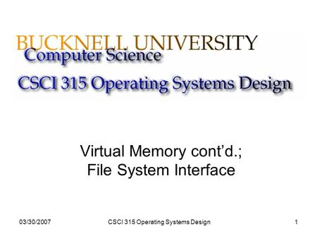 03/30/2007CSCI 315 Operating Systems Design1 Virtual Memory cont'd.; File System Interface.