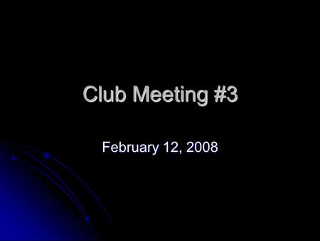 Club Meeting #3 February 12, 2008. Looking at the future We have 7 weeks left till competition We have 7 weeks left till competition Will probably be.