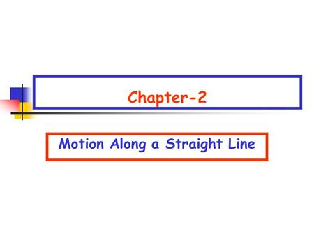 Chapter-2 Motion Along a Straight Line. Ch 2-1 Motion Along a Straight Line Motion of an object along a straight line  Object is point mass  Motion.