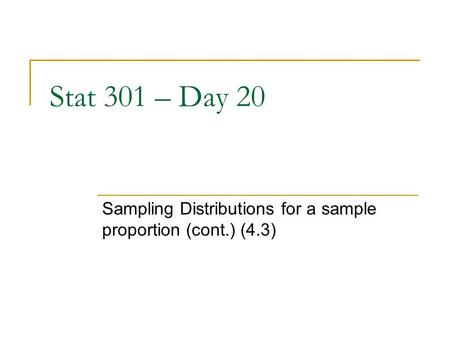 Stat 301 – Day 20 Sampling Distributions for a sample proportion (cont.) (4.3)