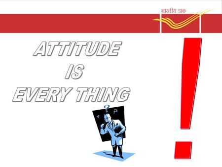 Attitude is Everything. IT IMPACTS EVERYTHING YOU DO.