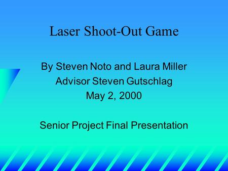 Laser Shoot-Out Game By Steven Noto and Laura Miller Advisor Steven Gutschlag May 2, 2000 Senior Project Final Presentation.
