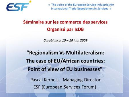 « The voice of the European Service Industries for International <strong>Trade</strong> Negotiations in Services » Séminaire sur les commerce des services Organisé par.
