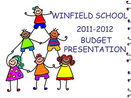 WINFIELD SCHOOL 2011-2012 BUDGET PRESENTATION. Vision Statement Our vision is to provide an environment in which students develop an appreciation of learning.