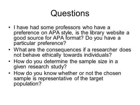 Questions I have had some professors who have a preference on APA style, is the library website a good source for APA format? Do you have a particular.