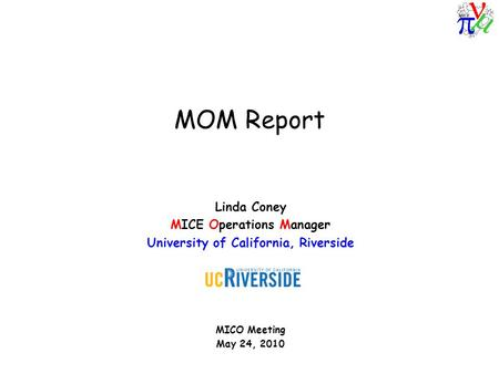 MOM Report Linda Coney MICE Operations Manager University of California, Riverside MICO Meeting May 24, 2010.