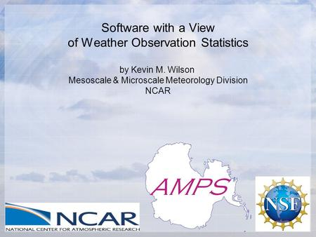 Software with a View of Weather Observation Statistics by Kevin M. Wilson Mesoscale & Microscale Meteorology Division NCAR.