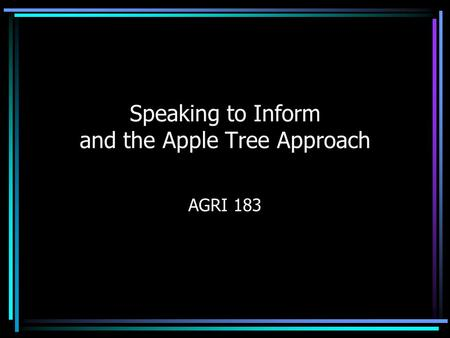 Speaking to Inform and the Apple Tree Approach AGRI 183.