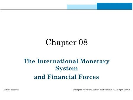 Chapter 08 The International Monetary System and Financial Forces McGraw-Hill/Irwin Copyright © 2012 by The McGraw-Hill Companies, Inc. All rights reserved.