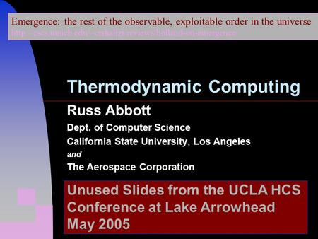 Russ Abbott Dept. of Computer Science California State University, Los Angeles and The Aerospace Corporation Unused Slides from the UCLA HCS Conference.