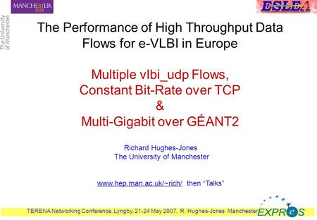 TERENA Networking Conference, Lyngby, 21-24 May 2007, R. Hughes-Jones Manchester 1 The Performance of High Throughput Data Flows for e-VLBI in Europe Multiple.