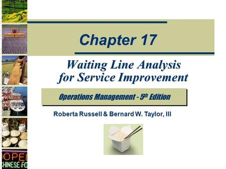 Waiting Line Analysis for Service Improvement Operations Management - 5 th Edition Chapter 17 Roberta Russell & Bernard W. Taylor, III.