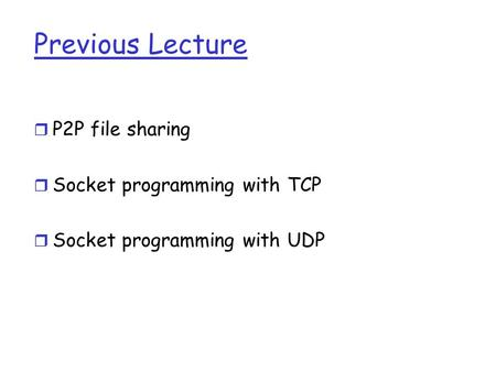 Previous Lecture r P2P file sharing r Socket programming with TCP r Socket programming with UDP.