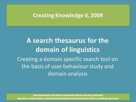 Creating Knowledge V, 2008 A search thesaurus for the domain of linguistics Creating a domain specific search tool on the basis of user behaviour study.