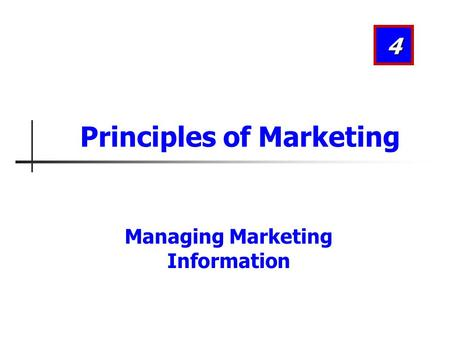 Managing Marketing Information 4 Principles of Marketing.