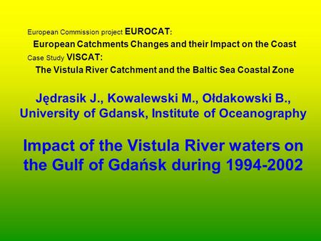 Jędrasik J., Kowalewski M., Ołdakowski B., University of Gdansk, Institute of Oceanography Impact of the Vistula River waters on the Gulf of Gdańsk during.