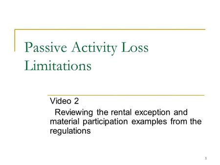 1 Passive Activity Loss Limitations Video 2 Reviewing the rental exception and material participation examples from the regulations.