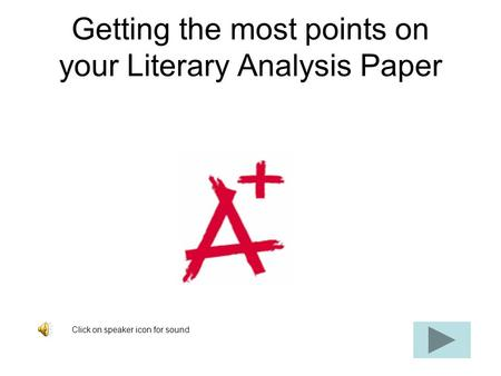 Getting the most points on your Literary Analysis Paper Click on speaker icon for sound.