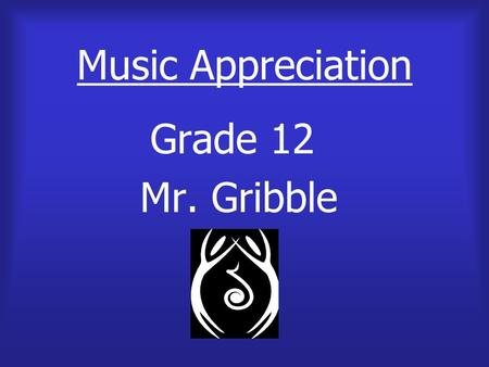 Music Appreciation Grade 12 Mr. Gribble The Modern Era  It is a blend of many types of music.  It blends forms of popular music such as jazz, blues,