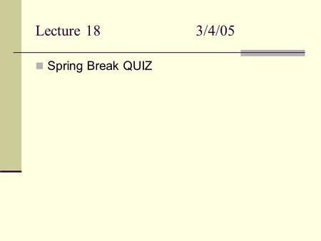 Lecture 183/4/05 Spring Break QUIZ. Quiz 6 1. What is the pH of a buffer solution containing 0.3 M HNO 2 and 0.25 M NaNO 2 ? K a (HNO 2 ) = 4.5 x 10 -4.