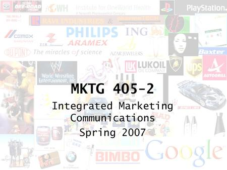 MKTG 405-2 Integrated Marketing Communications Spring 2007.