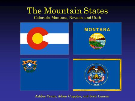 The Mountain States Colorado, Montana, Nevada, and Utah Ashley Crane, Adam Cupples, and Josh Lauren.