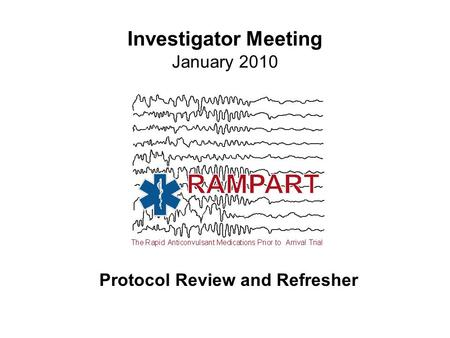Investigator Meeting January 2010 Protocol Review and Refresher.