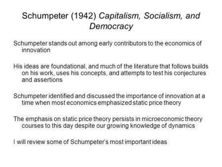 Schumpeter (1942) Capitalism, Socialism, and Democracy Schumpeter stands out among early contributors to the economics of innovation His ideas are foundational,