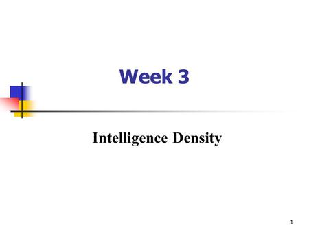 1 Week 3 Intelligence Density. Intelligence Density: A measure of organizational intelligence and productivity  Dhar & Stein's Intelligence Density (ID)