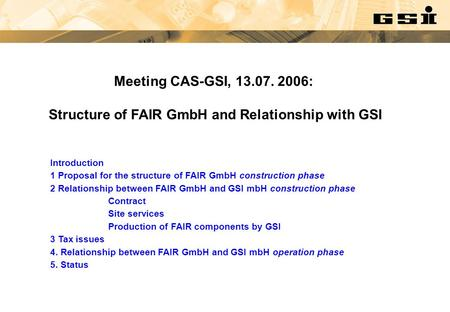 Introduction 1 Proposal for the structure of FAIR GmbH construction phase 2 Relationship between FAIR GmbH and GSI mbH construction phase Contract Site.