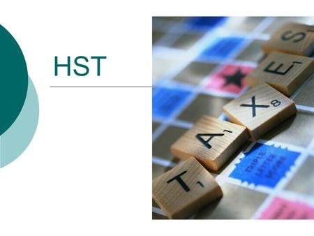 HST.  Harmonized Sales Tax  Combination of GST and PST – New effective July 1 2010  Complex!!! Lots of rules.