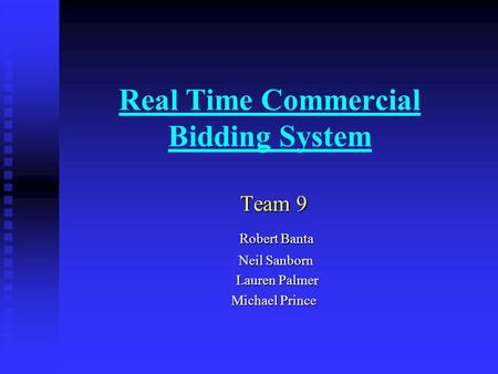 Real Time Commercial Bidding System Team 9 Robert Banta Robert Banta Neil Sanborn Neil Sanborn Lauren Palmer Lauren Palmer Michael Prince.