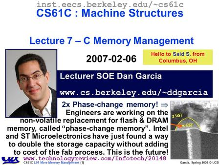 CS61C L07 More Memory Management (1) Garcia, Spring 2008 © UCB Lecturer SOE Dan Garcia www.cs.berkeley.edu/~ddgarcia inst.eecs.berkeley.edu/~cs61c CS61C.