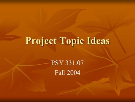 Project Topic Ideas PSY 331.07 Fall 2004. Remembering Locations 1) Is location memory more accurate for important items than for less important items?