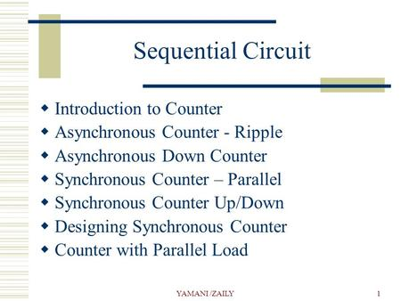 YAMANI /ZAILY1 Sequential Circuit  Introduction to Counter  Asynchronous Counter - Ripple  Asynchronous Down Counter  Synchronous Counter – Parallel.