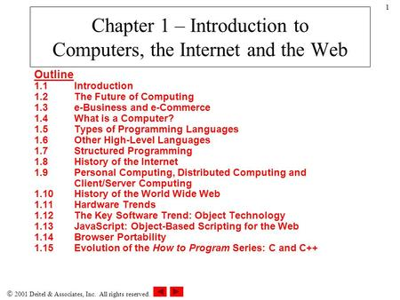  2001 Deitel & Associates, Inc. All rights reserved. 1 Chapter 1 – Introduction to Computers, the Internet and the Web Outline 1.1Introduction 1.2The.