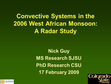 1 Convective Systems in the 2006 West African Monsoon: A Radar Study Nick Guy MS Research SJSU PhD Research CSU 17 February 2009.