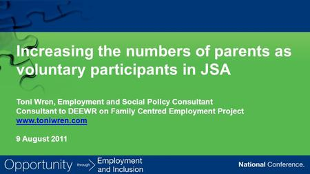 Increasing the numbers of parents as voluntary participants in JSA Toni Wren, Employment and Social Policy Consultant Consultant to DEEWR on Family Centred.