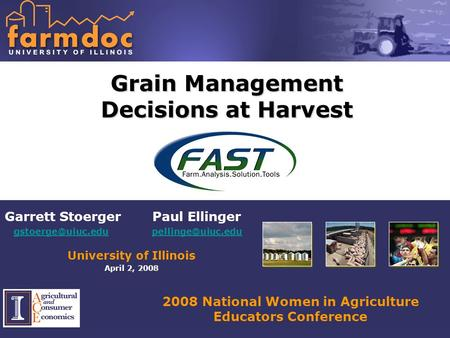 2008 National Women in Agriculture Educators Conference Grain Management Decisions at Harvest Garrett Stoerger Paul Ellinger