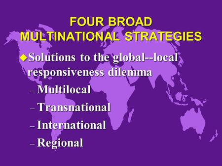 FOUR BROAD MULTINATIONAL STRATEGIES