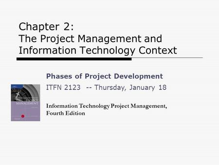 Chapter 2 : The Project Management and Information Technology Context Information Technology Project Management, Fourth Edition Phases of Project Development.