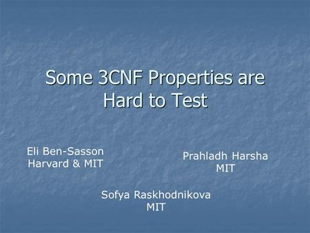 Some 3CNF Properties are Hard to Test Eli Ben-Sasson Harvard & MIT Prahladh Harsha MIT Sofya Raskhodnikova MIT.
