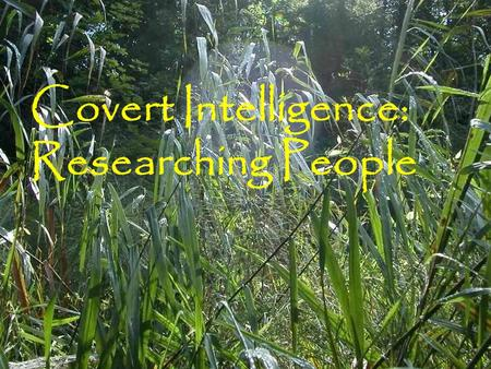 Covert Intelligence: Researching People. Dead or alive? Social Security Death Index Death certificates Obituaries Birth certificates.