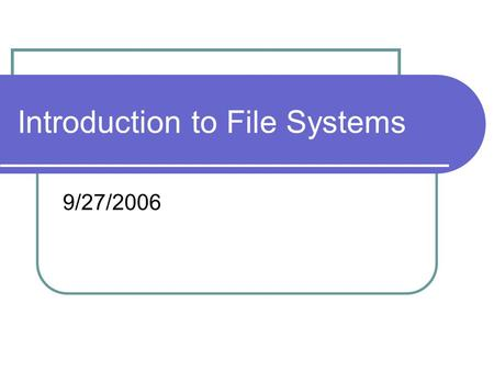 Introduction to File Systems 9/27/2006. NTFS New Technology File System Each volume has its own directory NOT a rewrite of FAT system, but rather a totally.