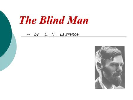 The Blind Man ~ by D. H. Lawrence.  Deconstruction Deconstruction  Basic Structure Basic Structure  Spatial Arrangements Spatial Arrangements  Relationships.