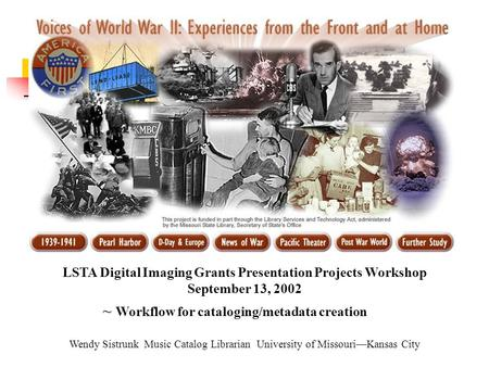LSTA Digital Imaging Grants Presentation Projects Workshop September 13, 2002 Wendy Sistrunk Music Catalog Librarian University of Missouri—Kansas City.