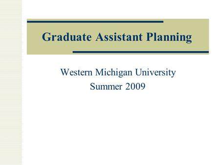 Graduate Assistant Planning Western Michigan University Summer 2009.