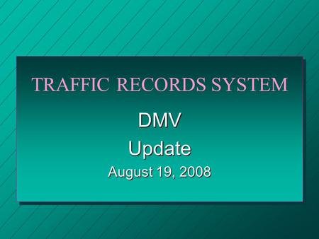 TRAFFIC RECORDS SYSTEM DMVUpdate August 19, 2008.